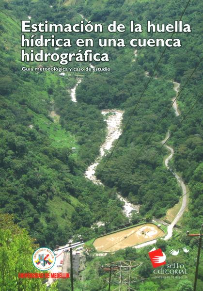 Estimación de la huella hídrica en una cuenca hidrográfica.Guía metodológica y caso de estudio