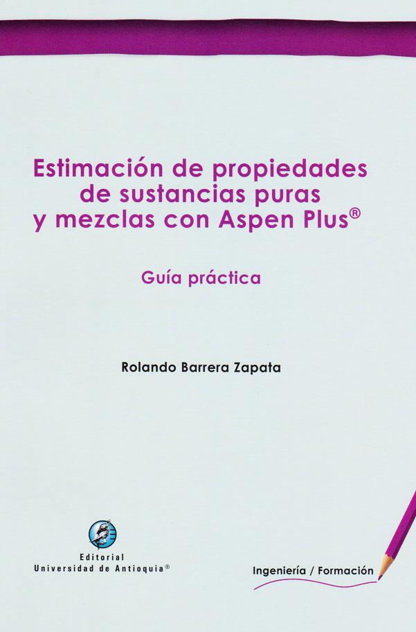 Estimación de propiedades de sustancias puras y mezclas con Aspen Plus: guía práctica