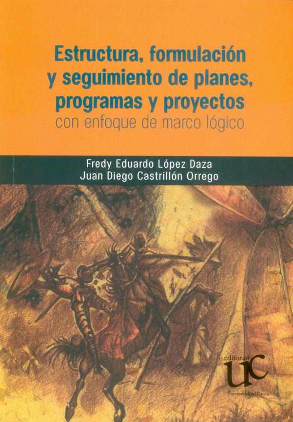 Estructura, formulación y seguimiento de planes, programas y proyectos con enfoque de marco lógico (Incluye CD)
