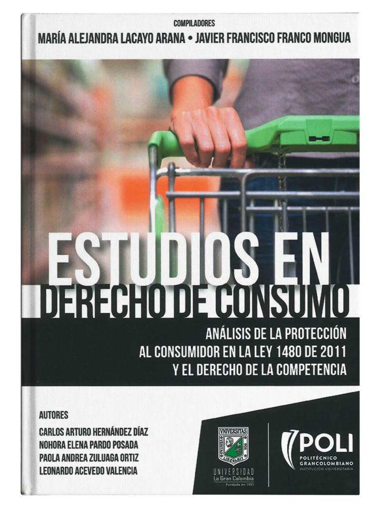 Estudios en derecho de consumo. Análisis de la protección al consumidor en la ley 1480 de 2011 y el derecho de la competencia