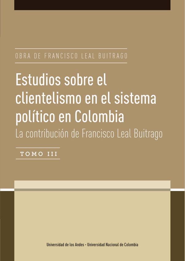Estudios sobre el clientelismo en el sistema político en Colombia Tomo III . La contribución de Francisco Leal Buitrago