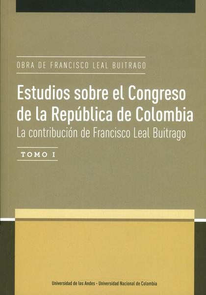 Estudios sobre el Congreso de la República de Colombia Tomo I. La contribución de Francisco Leal Buitrago