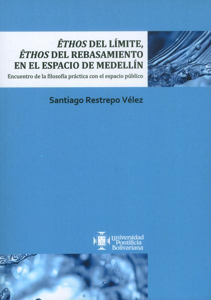 Êthos del límite, êthos del rebasamiento en el espacio de Medellín.Encuentro de la filosofía práctica con el espacio público