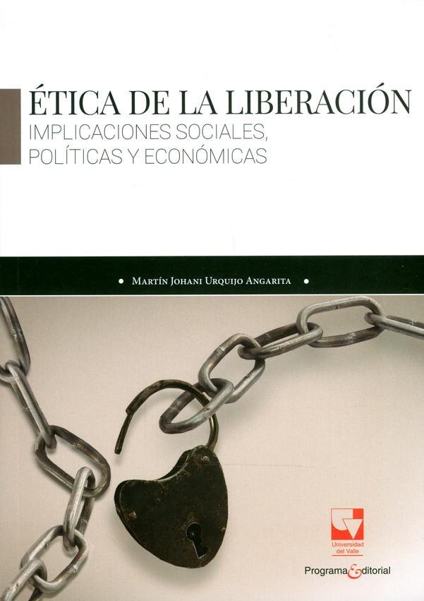 Ética de la liberación. Implicaciones sociales, políticas y económicas