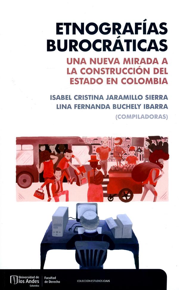Etnografías burocráticas. Una nueva mirada a la construcción del estado en Colombia