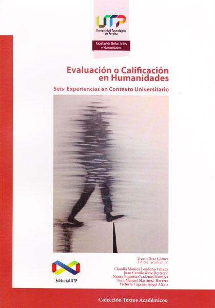Evaluación o calificación en humanidades: Seis experiencias en contexto universitario
