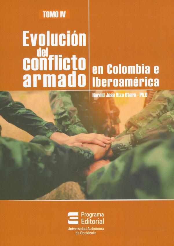 Evolución del conflicto armado en Colombia e Iberoamérica. Tomo IV