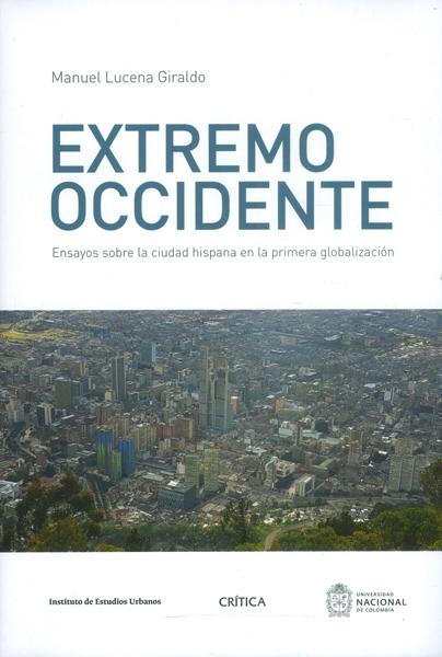 Extremo occidente. Ensayos sobre la ciudad hispana en la primera globalización