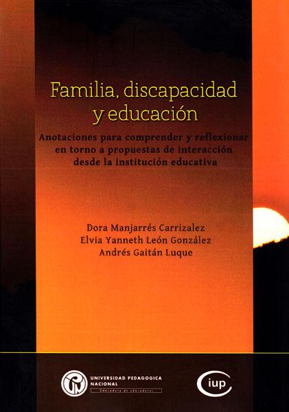 Familia,discapacidad y educación.Anotaciones para comprender y reflexionar en torno a propuestas de interacción desde la institución educativa