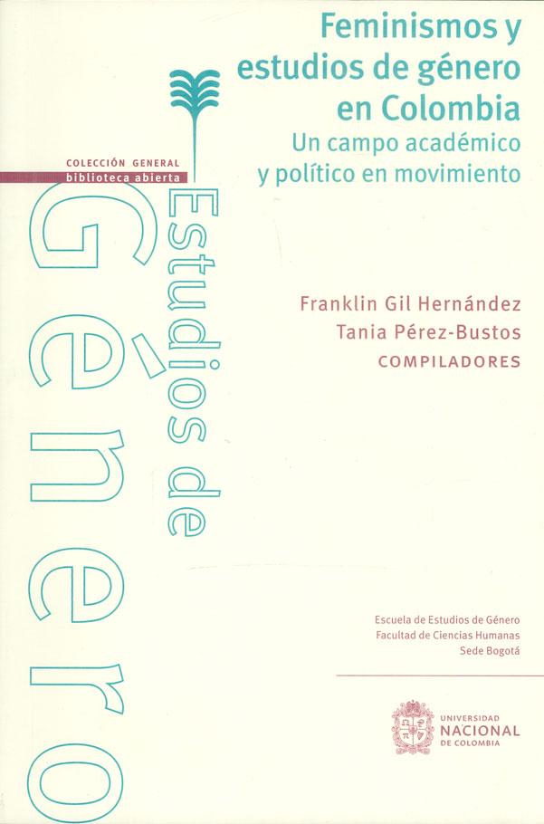 Feminismos y estudios de género en Colombia. Un campo académico y político en movimiento