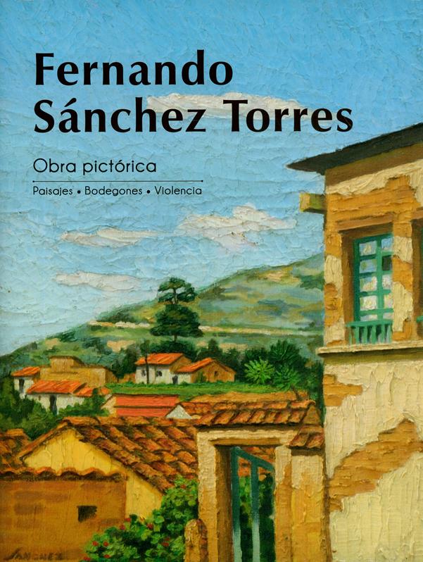 Fernando Sánchez Torres. Obra Pictórica. Paisajes.Bodegones. Violencia