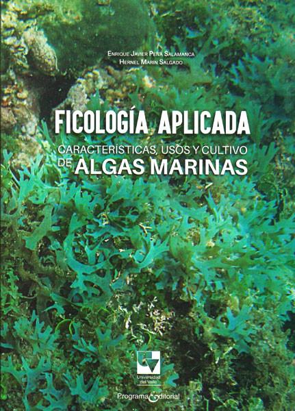 Ficología aplicada. Características, usos y cultivo de algas marinas
