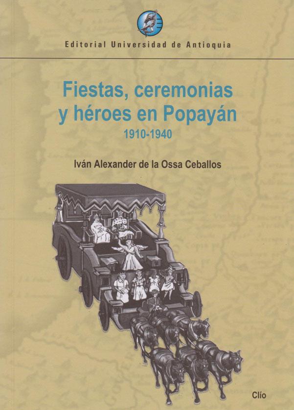 Fiestas, Ceremonias y Héroes en Popayán 1910-1940