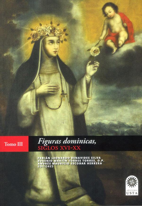 Figuras dominicas, siglos XVI-XX Tomo III