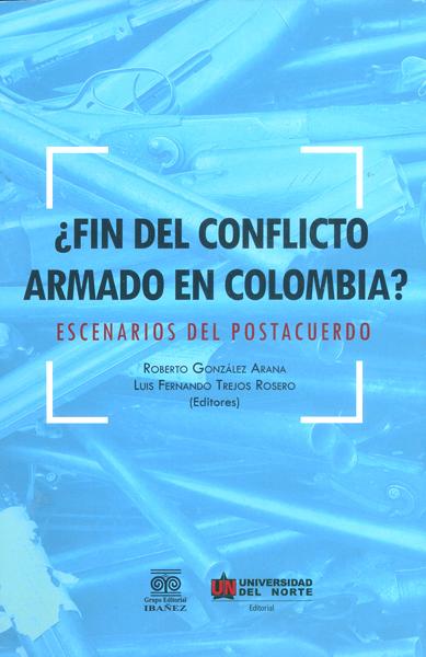 ¿Fin del conflicto armado en Colombia? Escenarios del postacuerdo