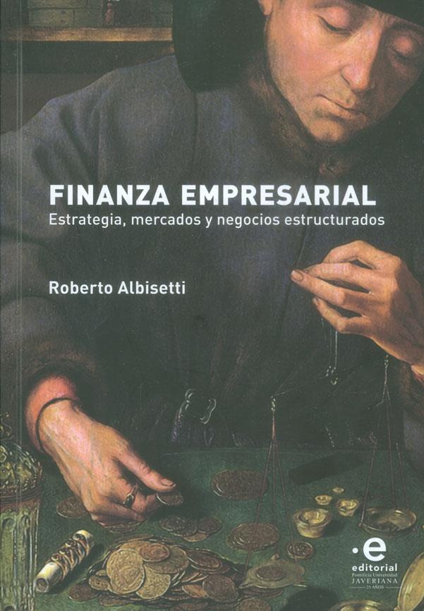 Finanzas empresarial. Estrategia, mercados y negocios estructurales
