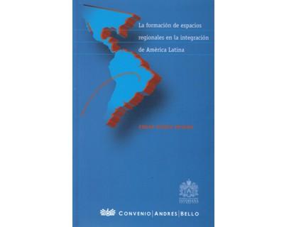 La formación de espacios regionales en la integración de América Latina