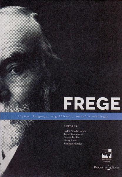 Frege: Lógica, lenguaje, significado, verdad y ontología