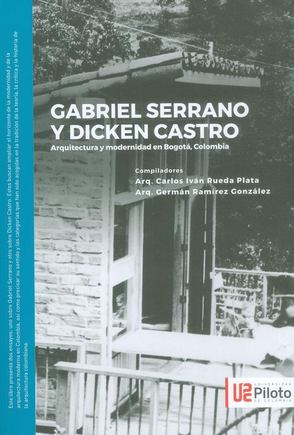 Gabriel Serrano  y Dicken Castro. Arquitectura y modernidad en Bogotá, Colombia (Edición Bilingüe)