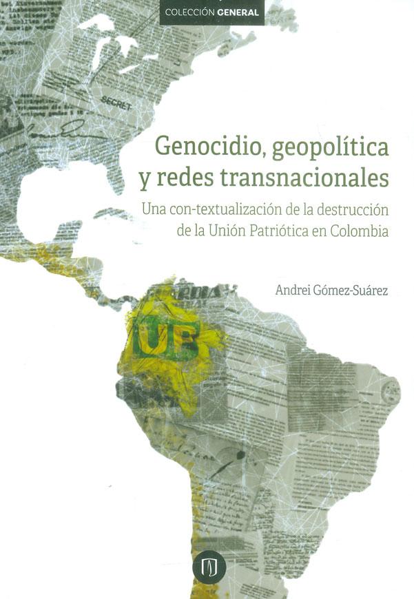Genocidio, geopolítica y redes transnacionales. Una con-textualización de la destrucción de la Unión Patriótica en Colombia