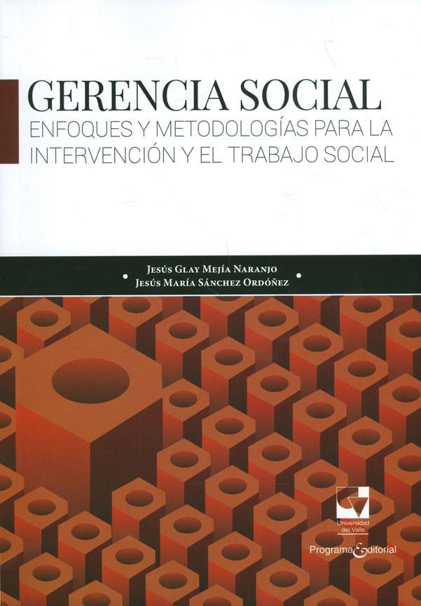 Gerencia social: enfoque y metodologías para la intervención y el trabajo social