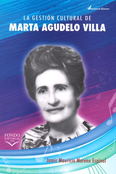 La gestión cultural de Marta Agudelo Villa