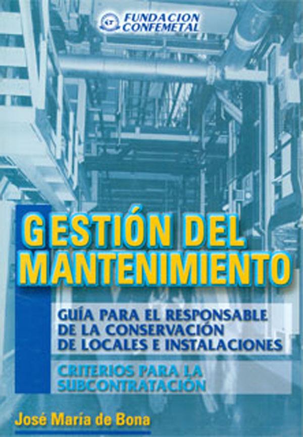 Gestión del mantenimiento. Guía para el responsable de la conservación de locales e instalaciones