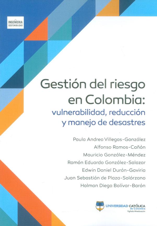 Gestión del riesgo en Colombia: vulnerabilidad, reducción y manejo de desastres