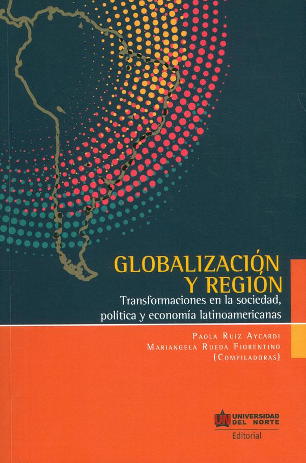 Globalización y región: transformaciones en la sociedad, política y economía latinoamericanas