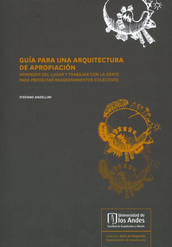 Guía para una arquitectura de apropiacion. Aprender del lugar y trabajar con la gente para proyectar reasentamientos colectivos