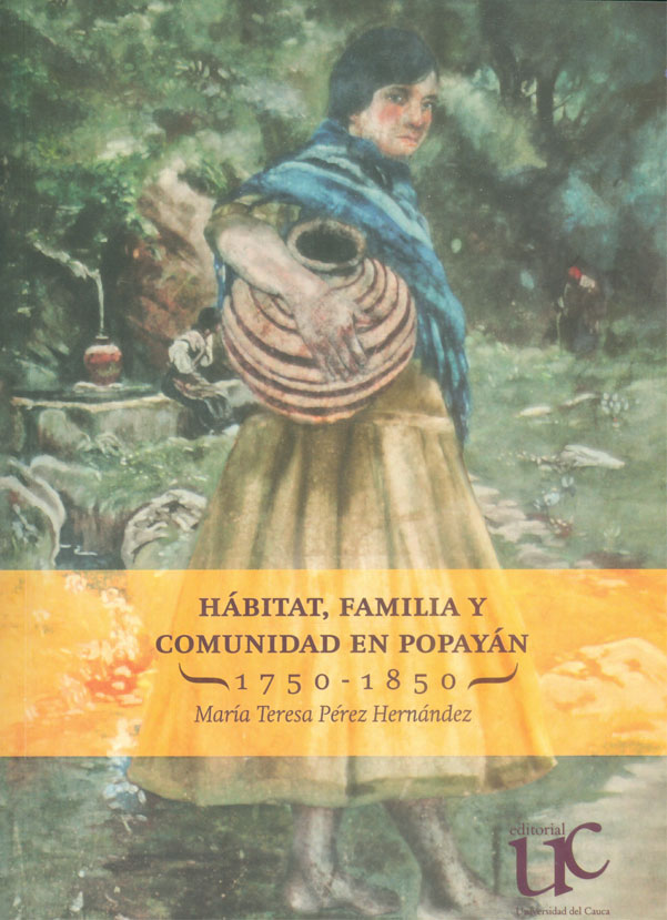 Hábitat, Familia y comunidad en Popayán (1750-1850)