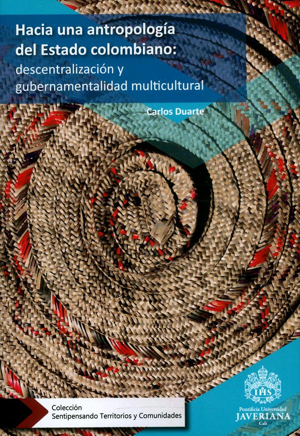 Hacia una antropología del Estado colombiano: descentralización y gubernamentalidad multicultural