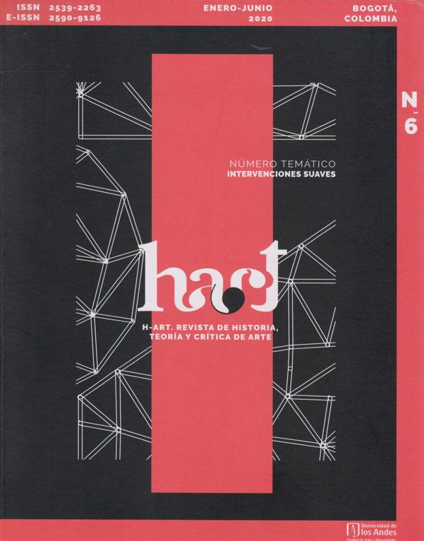 H-art. Revista de Historia, Teoría y Crítica de Arte No.6 Enero-Junio 2020. Número temático Intervenciones Suaves