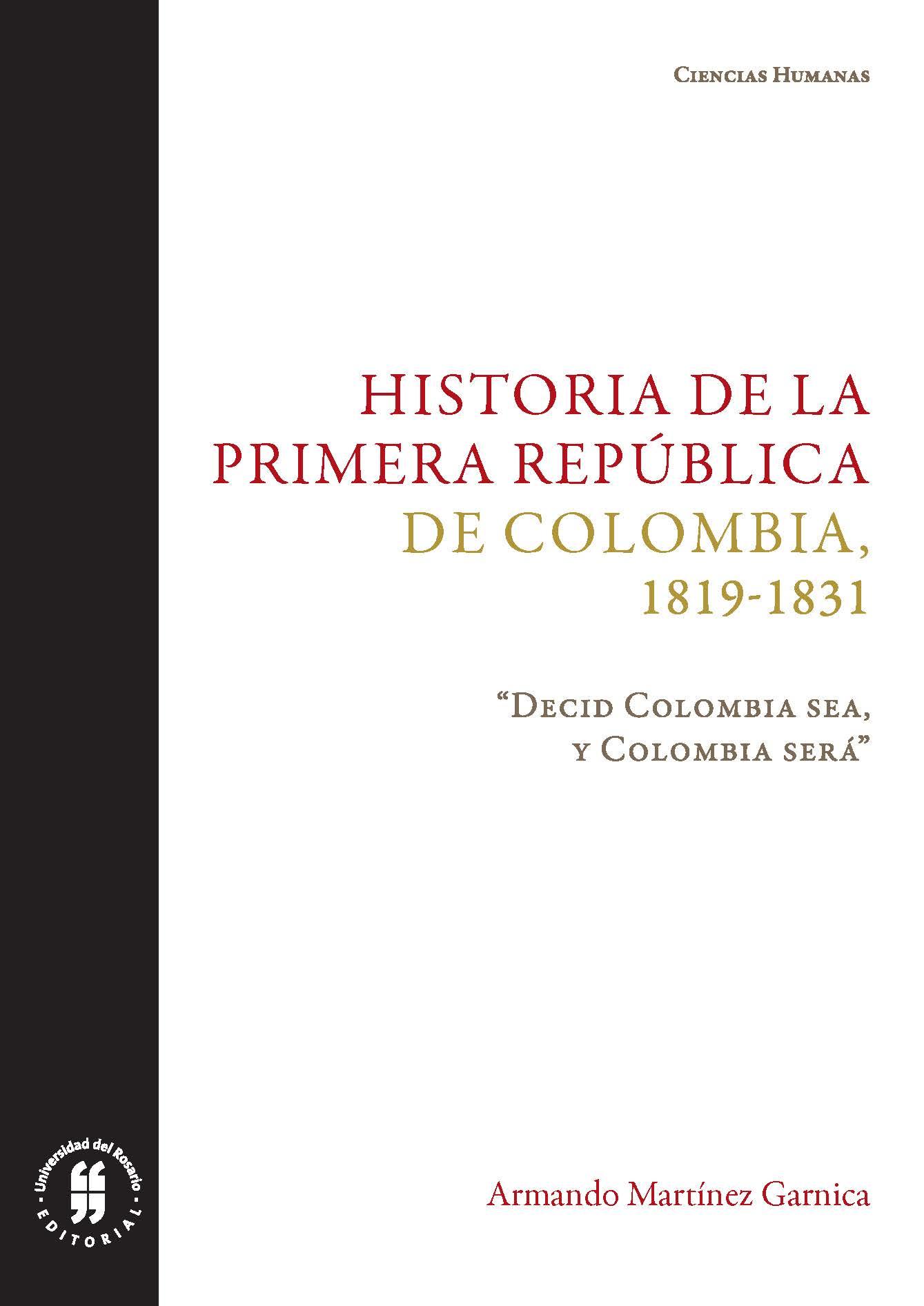 """Historia de la primera República de Colombia (1819-1831). """"Decid Colombia sea, y Colombia será"""""""