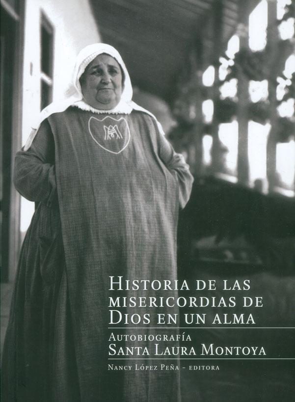 Historia de las Misericordias de Dios en un alma. Autobiografía Santa Laura Montoya