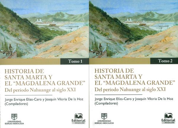 """Historia de Santa Marta y el  """" Magdalena grande """" del periodo Nahuange al siglo XXI"""