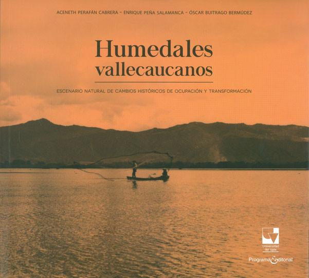 Humedales vallecaucanos. Escenario natural de cambios históricos de ocupación y transformación