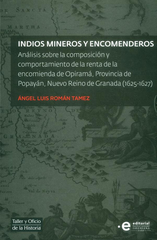 Indios mineros y encomenderos. Análisis sobre la composición y comportamiento de la renta de la encomienda de Opiramá, Provincia de Popayán , Nuevo Reino de Granada (1625-1627)