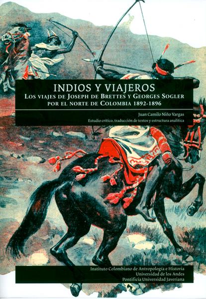 Indios y viajeros.Los viajes de Joseph de Brettes y Georges Sogler por el Norte de Colombia 1892-1896
