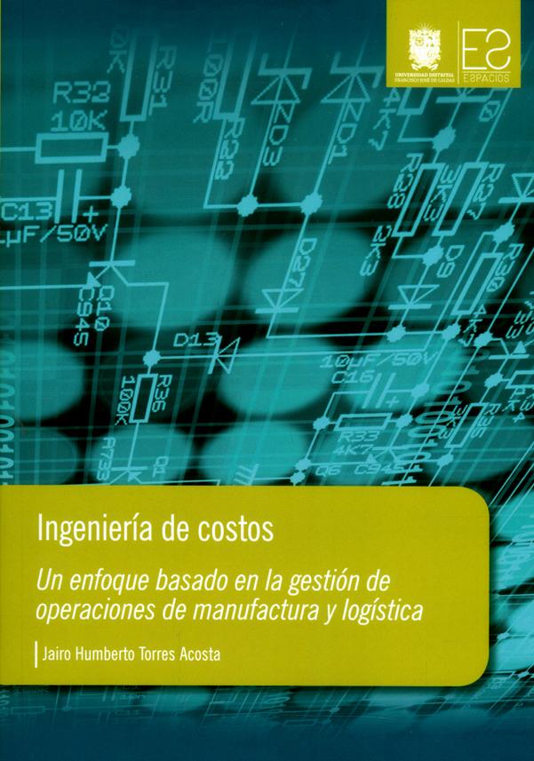 Ingeniería de costos. Un enfoque basado en la gestión de operaciones de manufactura y logística