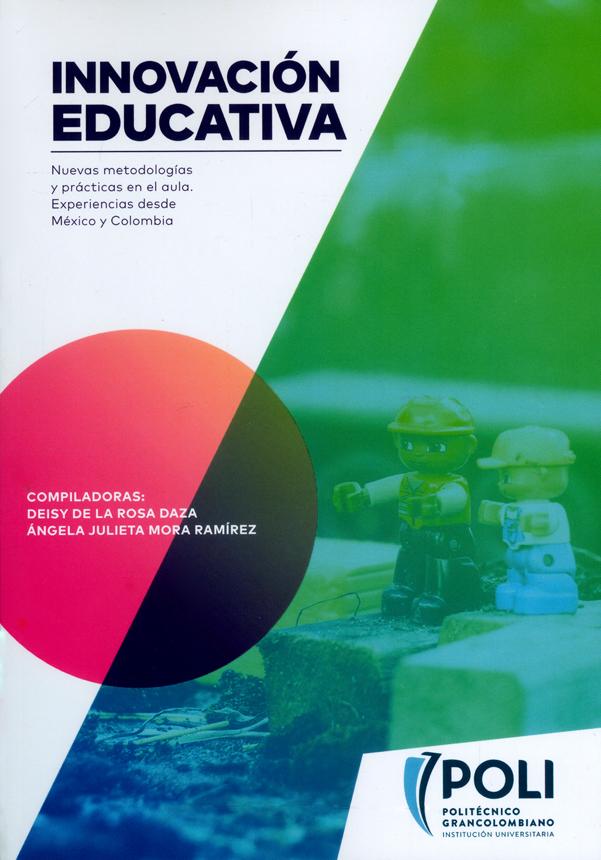 Innovación educativa. Nuevas metodologías y prácticas en el aula. Experiencias desde México y Colombia