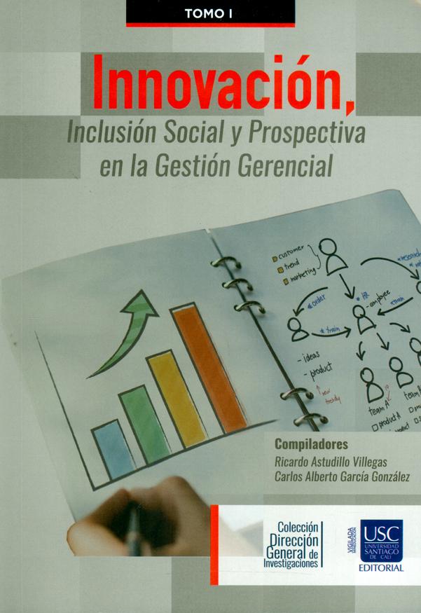 Innovación, inclusión social y prospectiva en la gestión gerencial. Tomo I