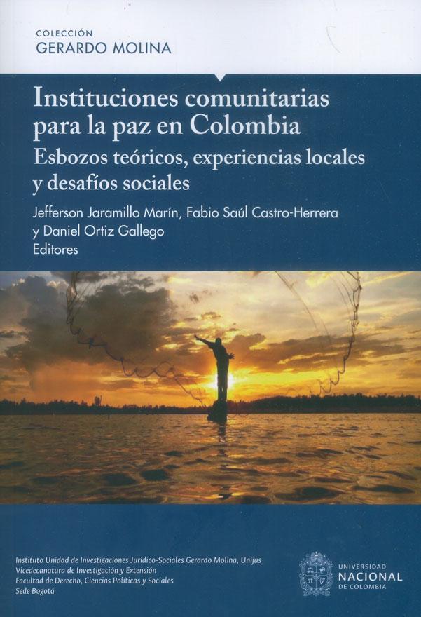 Instituciones comunitarias para la paz en Colombia Esbozoz teóricos, experiencias locales y desafíos sociales