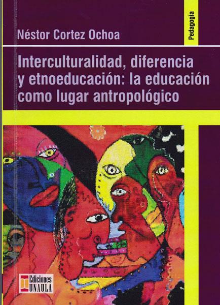 Interculturalidad, diferencia y etnoeducación: La educación como lugar antropológico
