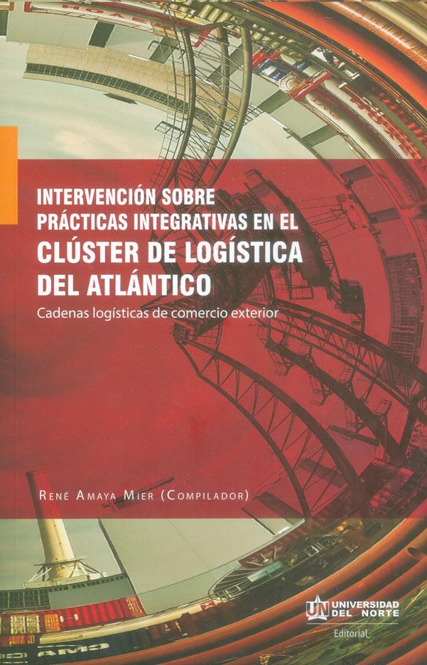 Intervención sobre prácticas integrativas en el clúster de logística del atlántico. Cadenas logísticas de comercio exterior