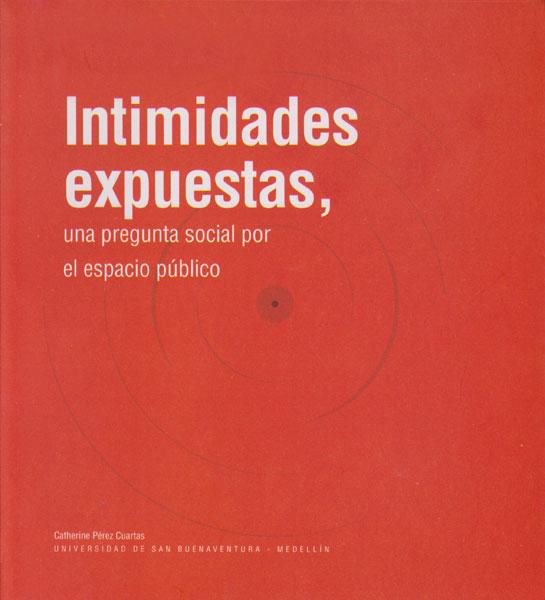 Intimidades expuestas.Una pregunta social por el espacio público