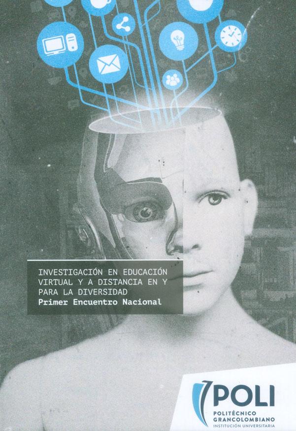 Investigación en educación virtual y a distancia en y para la diversidad. Primer encuentro nacional