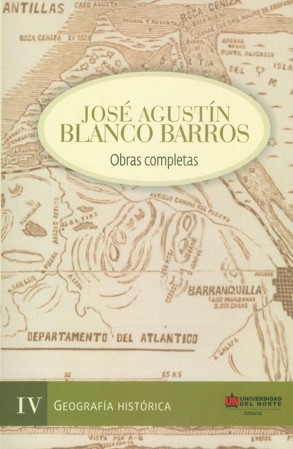 José Agustín Blanco Barros. Obras completas Tomo IV