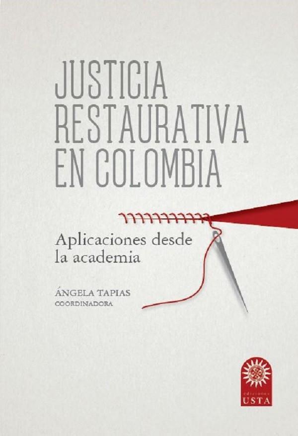 Justicia restaurativa en Colombia: Aplicaciones desde la academia