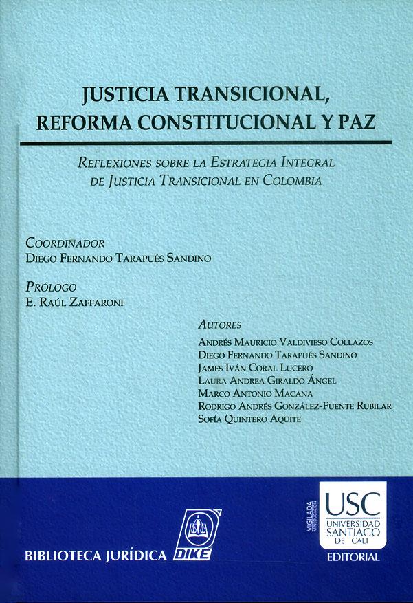Justicia transicional, reforma constitucional y paz: Reflexiones sobre la estrategia integral de justicia transicional en Colombia